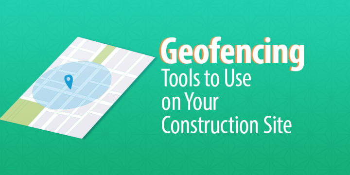 geofencing_tools_to_use_on_your_construction_stie-720x360